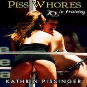 Piss Whores In Training Audiobook, by Kathrin Pissinger