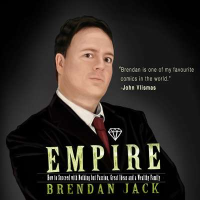Empire: How to Succeed with Nothing but Passion, Great Ideas and a Wealthy Family Audiobook, by Brendan Jack