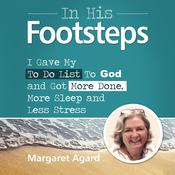 In His Footsteps: I Gave My To Do List To God and Got More Done, More Sleep and Less Stress Audiobook, by Margaret Agard