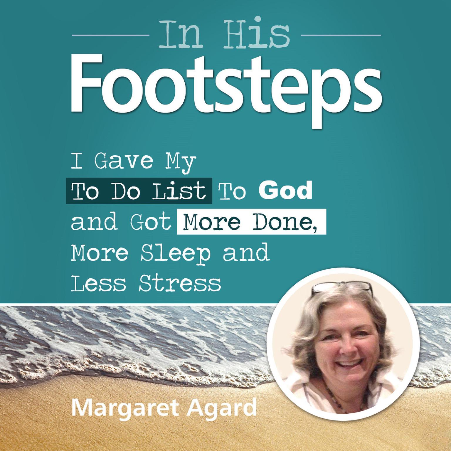 Printable In His Footsteps: I Gave My To Do List To God and Got More Done, More Sleep and Less Stress Audiobook Cover Art
