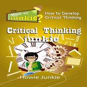 Critical Thinking Junkie: How to Develop Critical Thinking Audiobook, by Howie Junkie