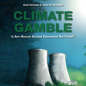 Climate Gamble: Is Anti-Nuclear Activism Endangering Our Future? (2017 edition) Audiobook, by Rauli Partanen