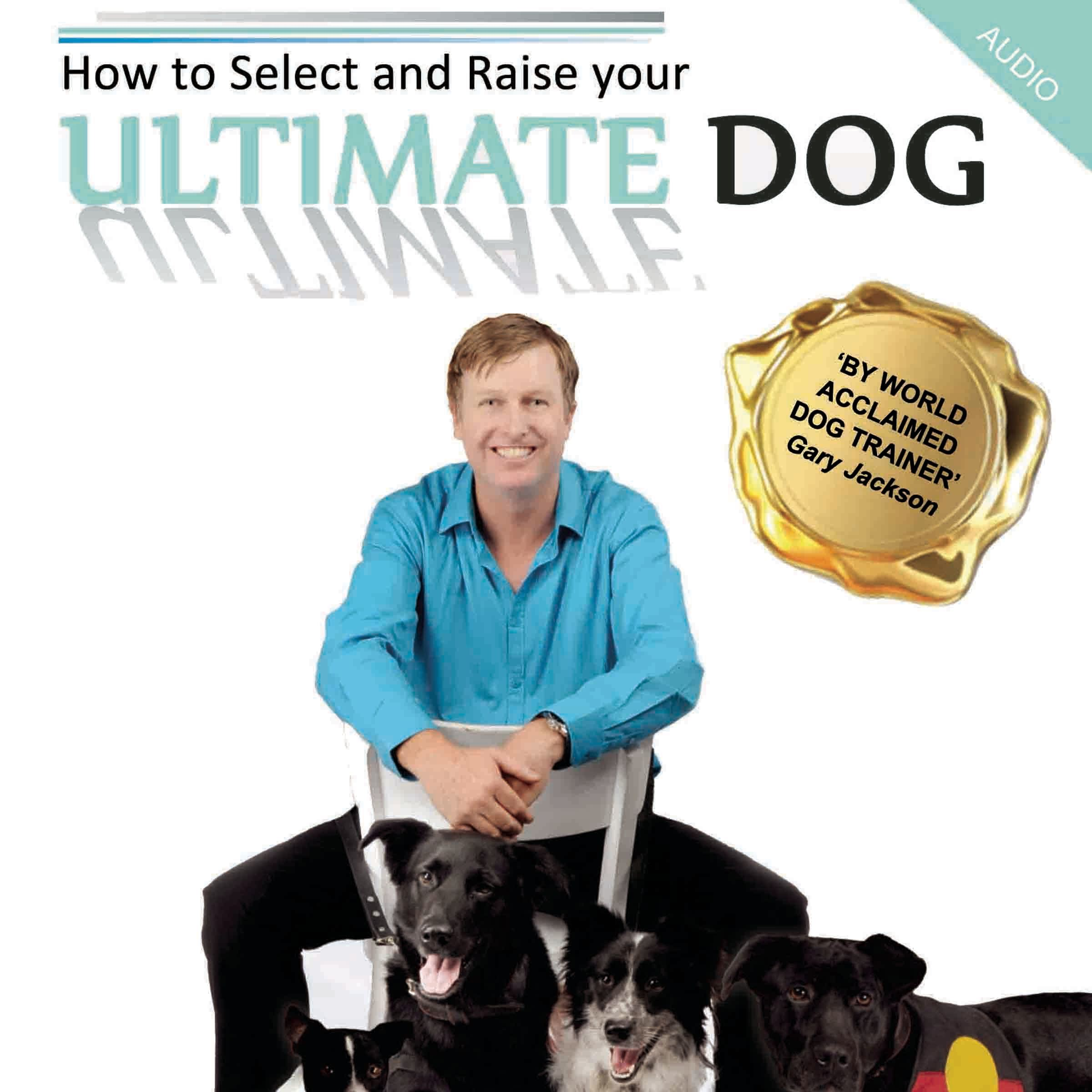 Printable How to Select and Raise Your Ultimate Dog Audiobook Cover Art