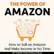 The Power of Amazon: How to Sell on Amazon And Make Income in No Time Audiobook, by My Ebook Publishing House