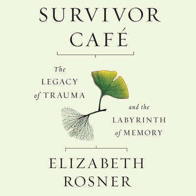 Survivor Café: The Legacy of Trauma and the Labyrinth of Memory Audiobook, by Elizabeth Rosner