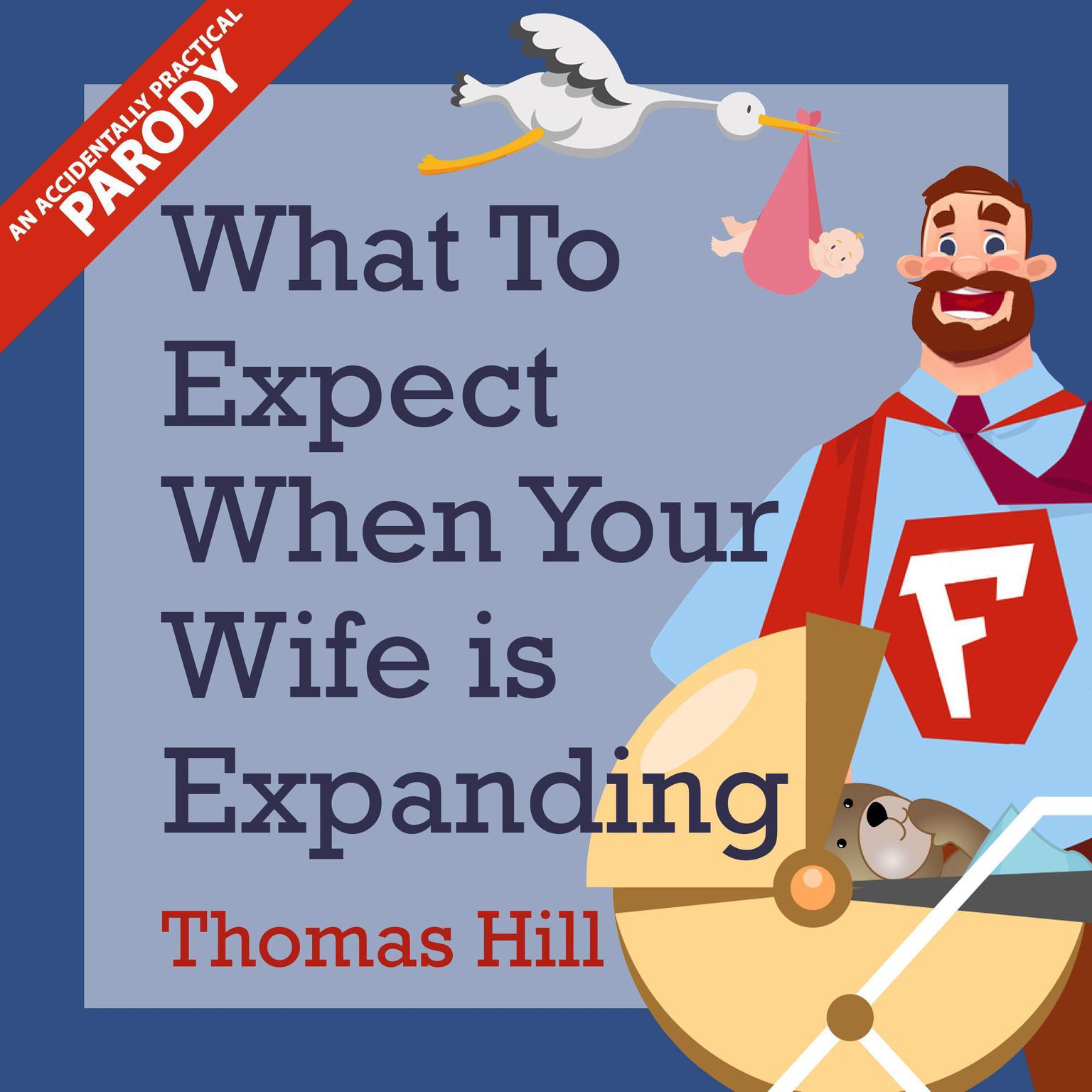 Printable What to Expect When Your Wife is Expanding: A Reassuring Month-by-Month Guide for the Father-to-Be, Whether He Wants Advice or Not Audiobook Cover Art