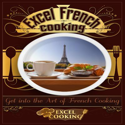 Excel French Cooking: Get into the Art of French Cooking Audiobook, by Excel Cooking