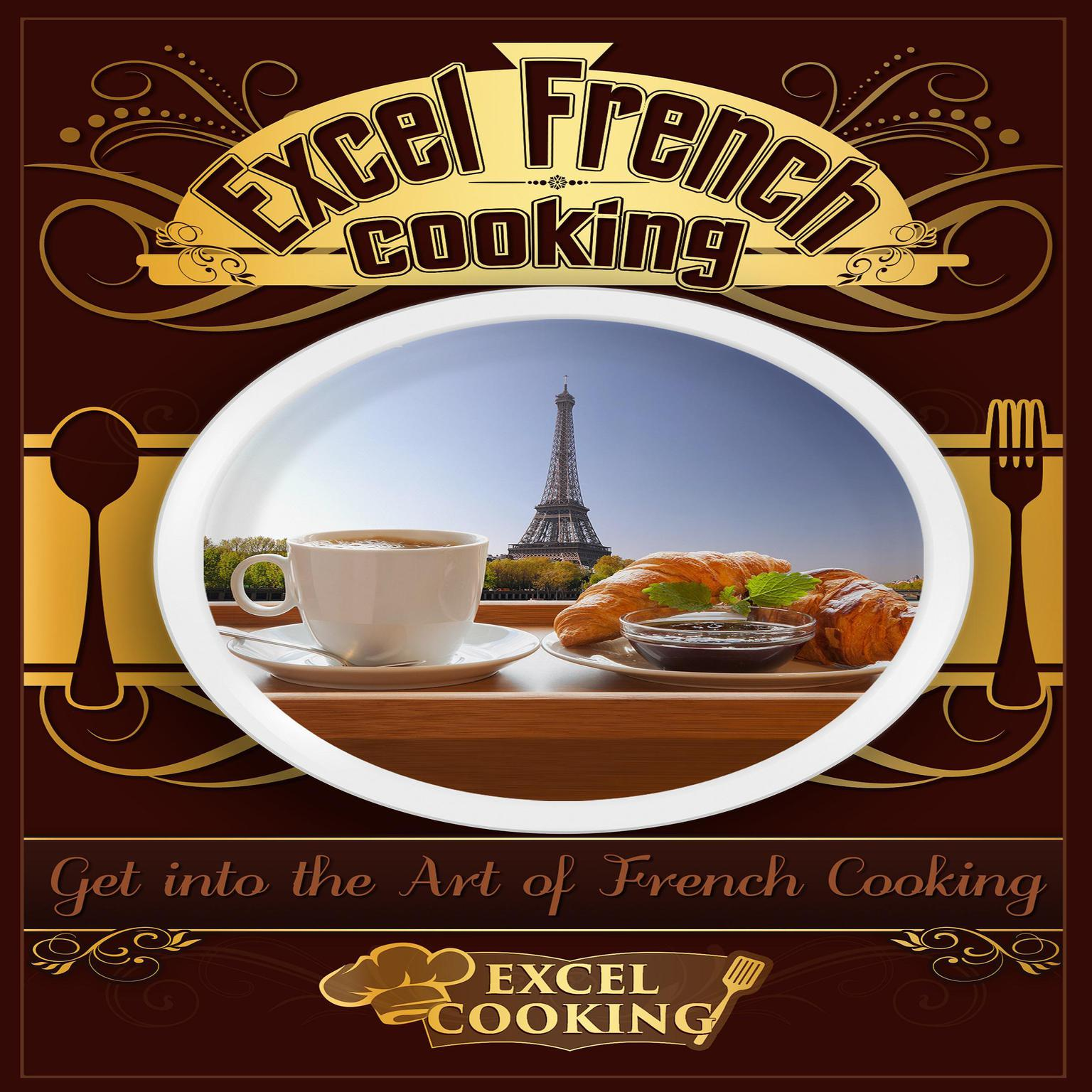 Printable Excel French Cooking: Get into the Art of French Cooking Audiobook Cover Art