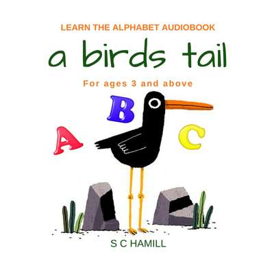 A Birds Tail... Childrens Learn the Alphabet Audiobook for ages 3 and above. Audiobook, by S. C. Hamill