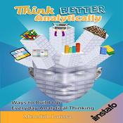 Think Better Analytically: Ways to Build Up Everyday Analytical Thinking Audiobook, by Meredith Larissa, Instafo