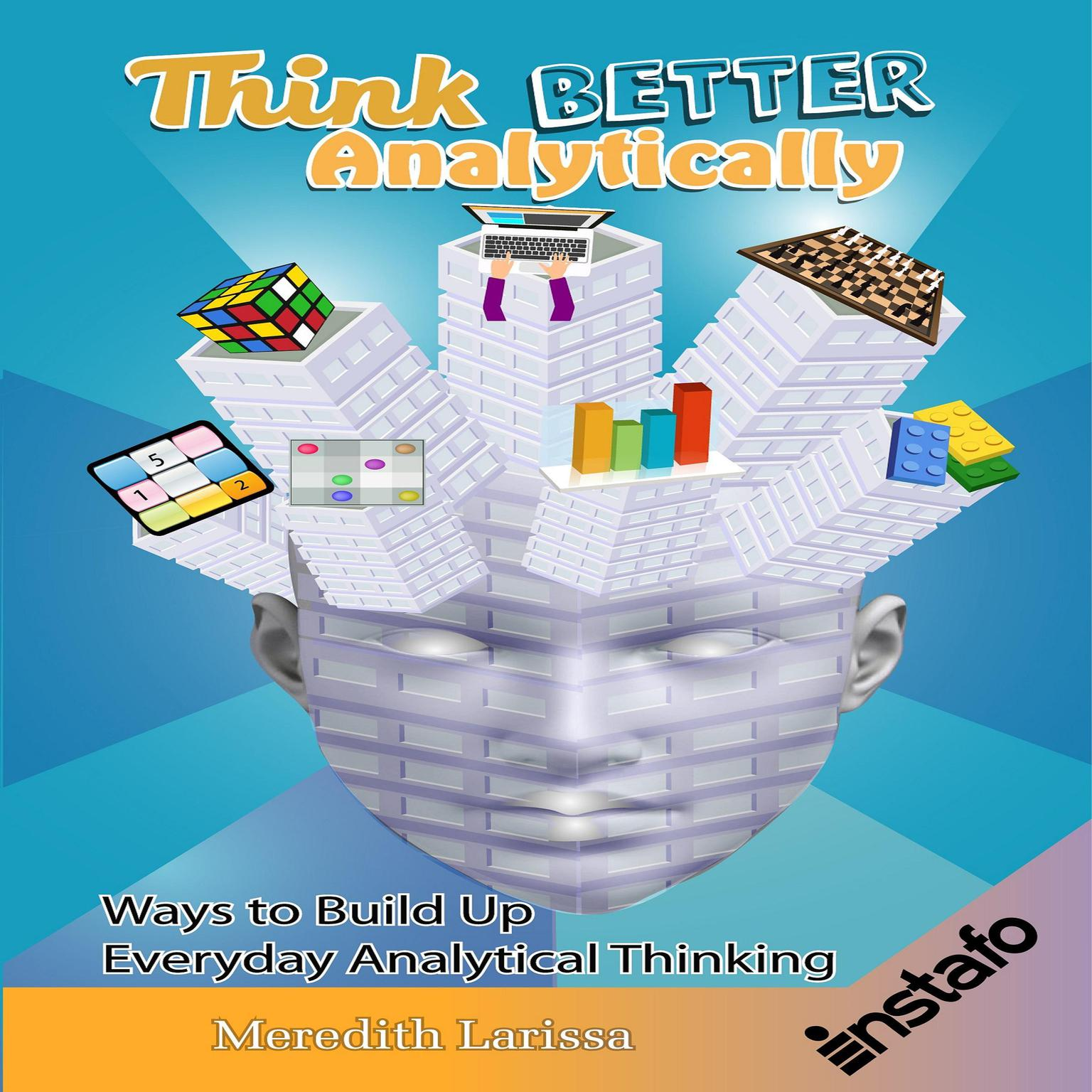 Printable Think Better Analytically: Ways to Build Up Everyday Analytical Thinking Audiobook Cover Art