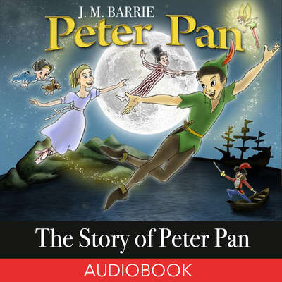 The Story of Peter Pan Audiobook, by J. M. Barrie