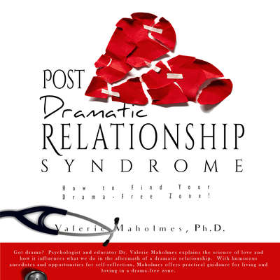 Post-Dramatic Relationship Syndrome: How To Find Your Drama-Free Zone!  Audiobook