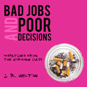 Bad Jobs and Poor Decisions: Dispatches from the Working Class Audiobook, by J.R. Helton