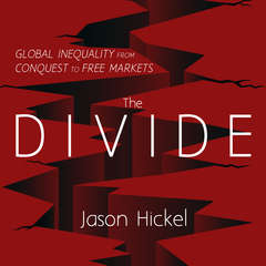 The Divide: Global Inequality from Conquest to Free Markets Audiobook, by Jason Hickel