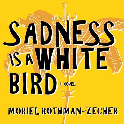 Sadness Is a White Bird: A Novel Audiobook, by Moriel Rothman-Zecher