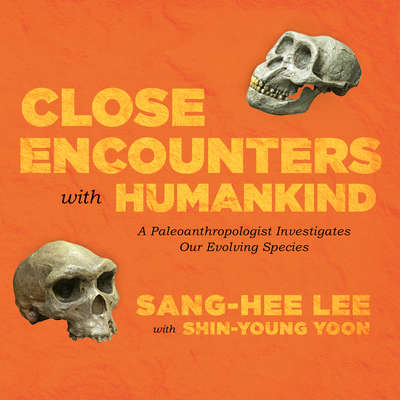 Close Encounters with Humankind: A Paleoanthropologist Investigates Our Evolving Species Audiobook, by Sang-Hee Lee
