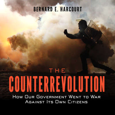 The Counterrevolution: How Our Government Went to War Against Its Own Citizens Audiobook, by Bernard E. Harcourt