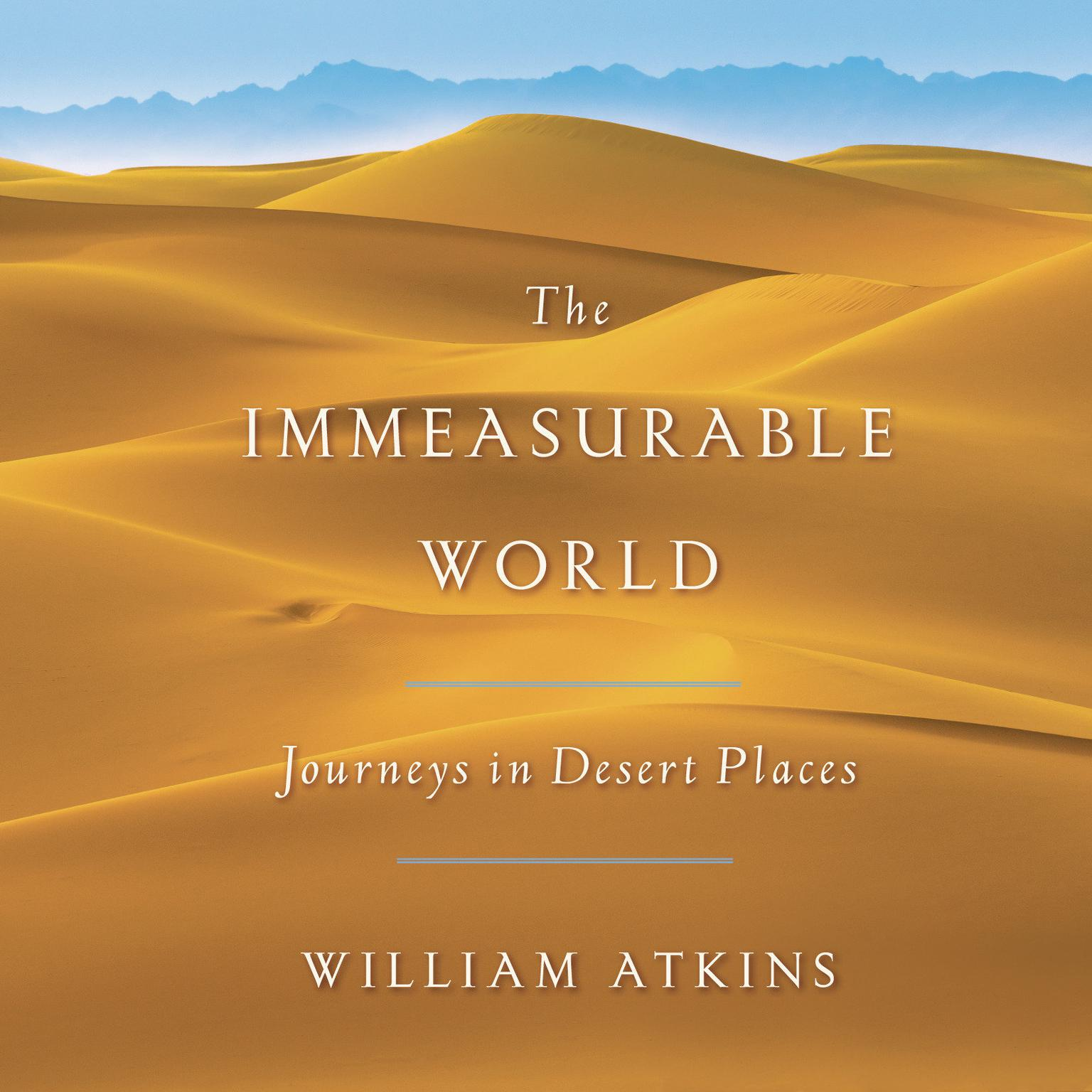 Printable The Immeasurable World: Journeys in Desert Places Audiobook Cover Art