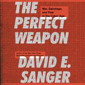 The Perfect Weapon: War, Sabotage, and Fear in the Cyber Age Audiobook, by David E. Sanger