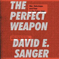 The Perfect Weapon: War, Sabotage, and Fear in the Cyber Age Audiobook, by