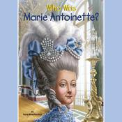 Who Was Marie Antoinette? Audiobook, by Dana Meachen Rau