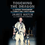 Touching the Dragon: And Other Techniques for Surviving Lifes Wars Audiobook, by James Hatch, Christian D'Andrea