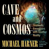 Cave and Cosmos: Shamanic Encounters with Another Reality Audiobook, by Michael Harner