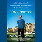 Uncensored: My Life and Uncomfortable Conversations at the Intersection of Black and White America Audiobook, by Zachary Wood