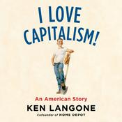 I Love Capitalism!: An American Story Audiobook, by Ken Langone