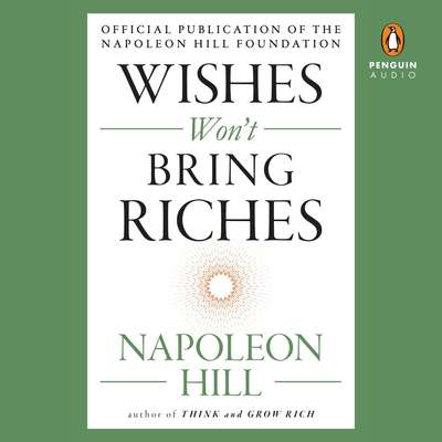 Wishes Wont Bring Riches Audiobook, by Napoleon Hill