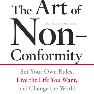 The Art of Non-Conformity: Set Your Own Rules, Live the Life You Want, and Change the World Audiobook, by Chris Guillebeau