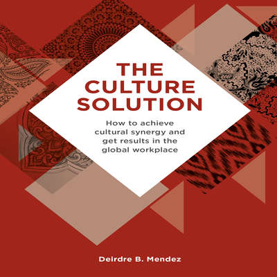 The Culture Solution: How to Achieve Cultural Synergy and Get Results in the Global Workplace Audiobook, by Deirdre B. Mendez