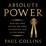 Absolute Power: How the Pope Became the Most Influential Man in the World Audiobook, by Paul Collins