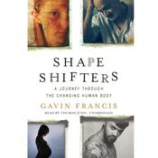 Shapeshifters: A Journey through the Changing Human Body Audiobook, by Gavin Francis|
