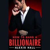 How to Bang a Billionaire Audiobook, by Alexis Hall