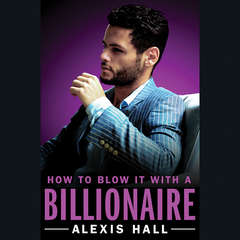 How to Blow It with a Billionaire Audiobook, by Alexis Hall