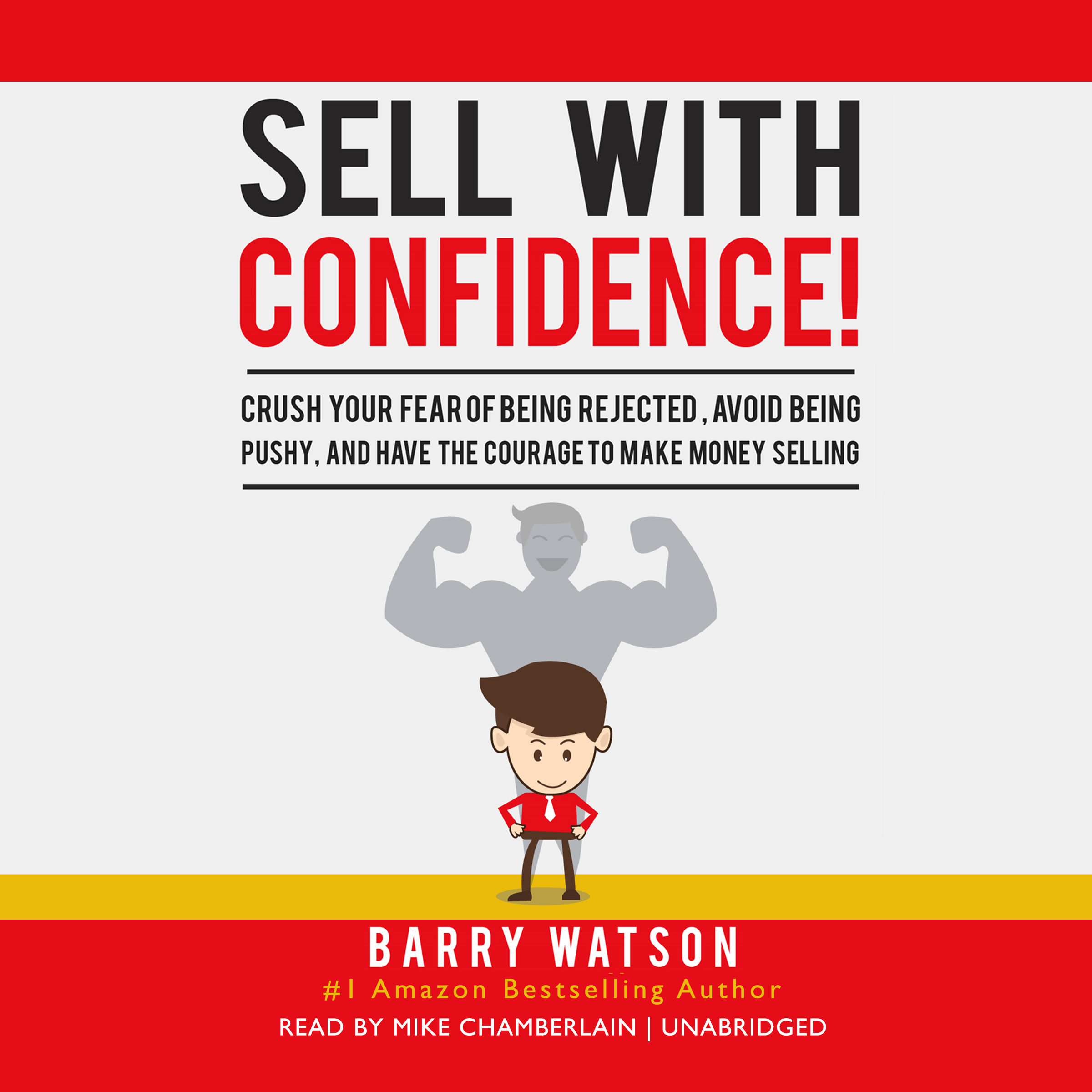 Printable Sell with Confidence!: Crush Your Fear of Being Rejected, Avoid Being Pushy, and Have the Courage to Make Money Selling Audiobook Cover Art