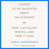 Talking to My Daughter About the Economy: or, How Capitalism Works--and How It Fails Audiobook, by Yanis Varoufakis