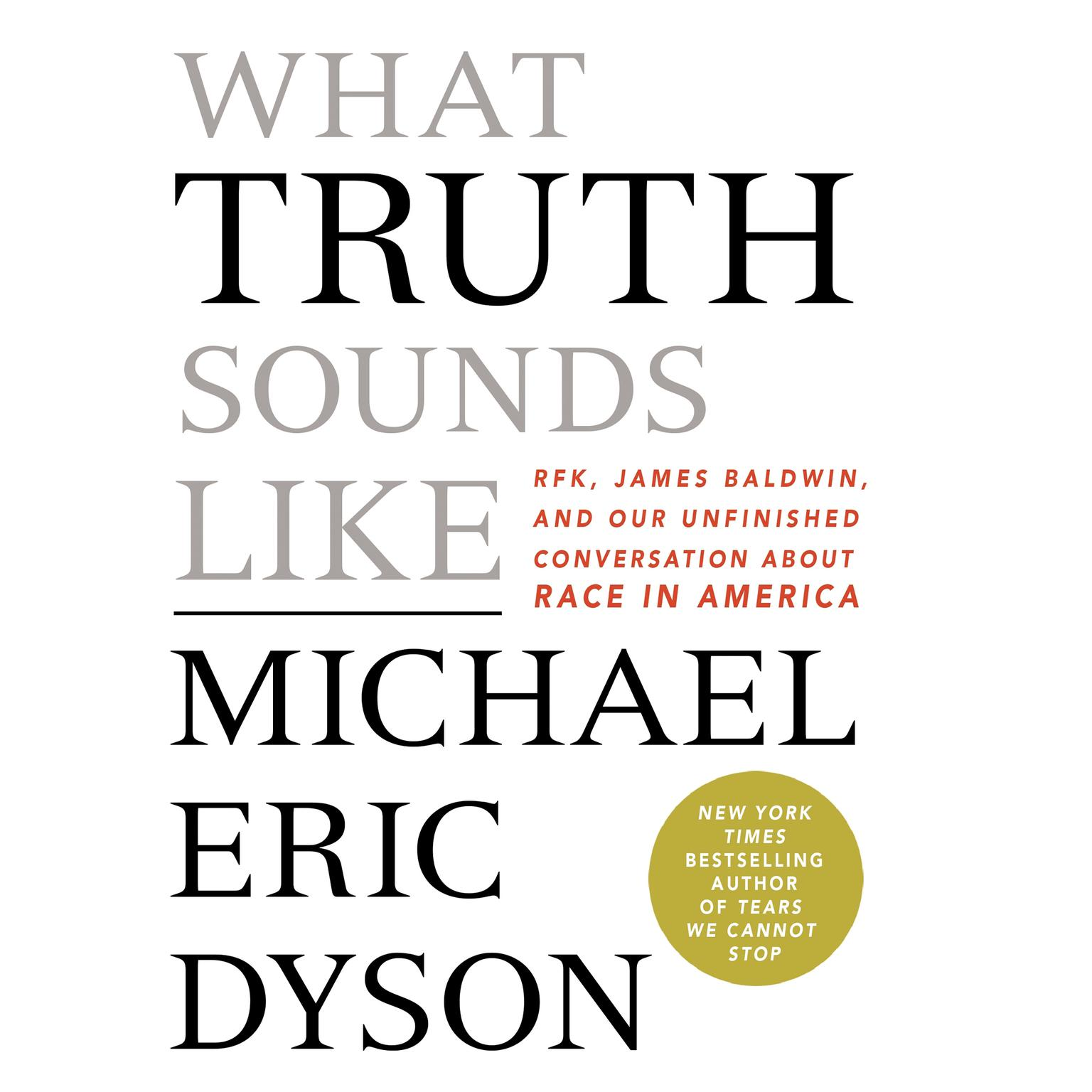 Printable What Truth Sounds Like: Robert F. Kennedy, James Baldwin, and Our Unfinished Conversation About Race in America Audiobook Cover Art