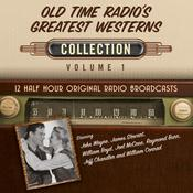 Old Time Radio's Greatest Westerns, Collection 1 Audiobook, by Black Eye Entertainment