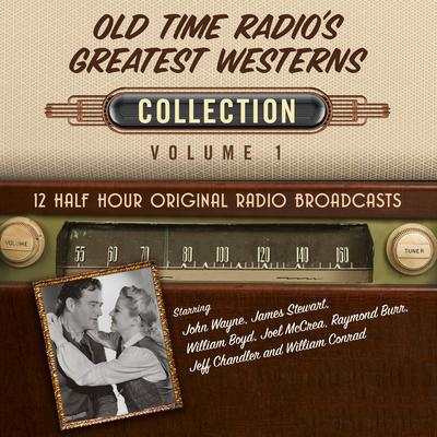 Old Time Radios Greatest Westerns, Collection 1 Audiobook, by Black Eye Entertainment
