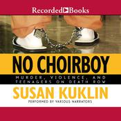 No Choirboy: Murder, Violence, and Teenagers on Death Row Audiobook, by Susan Kuklin|