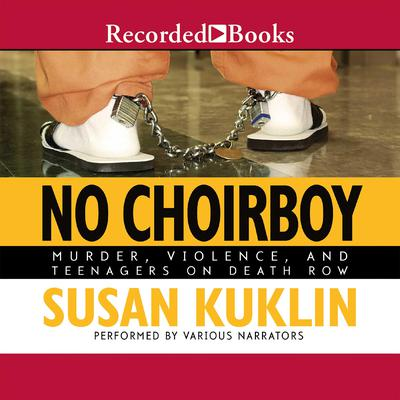 No Choirboy: Murder, Violence, and Teenagers on Death Row Audiobook, by Susan Kuklin