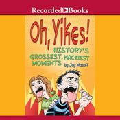 Oh, Yikes! History's Grossest, Wackiest Moments Audiobook, by Joy Masoff