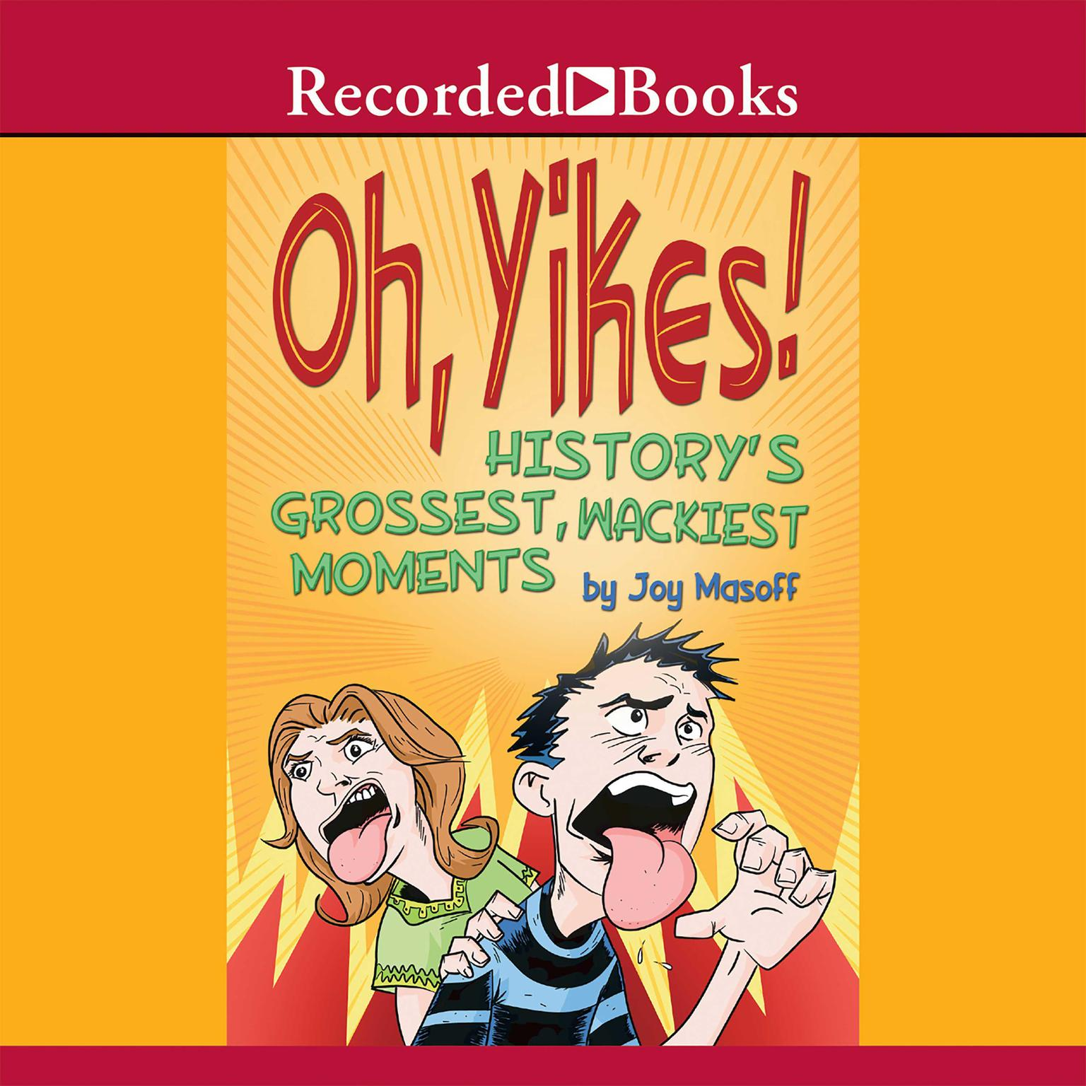Printable Oh, Yikes! History's Grossest, Wackiest Moments Audiobook Cover Art