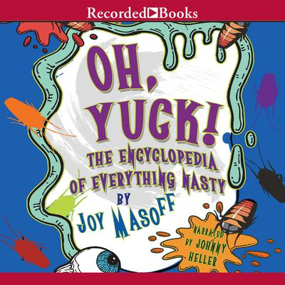 Oh Yuck! The Encyclopedia of Everything Nasty Audiobook, by Joy Masoff