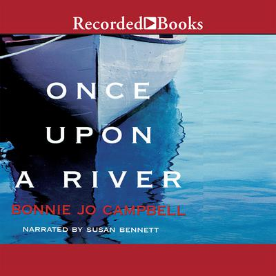 Once Upon a River: A Novel Audiobook, by Bonnie Jo Campbell