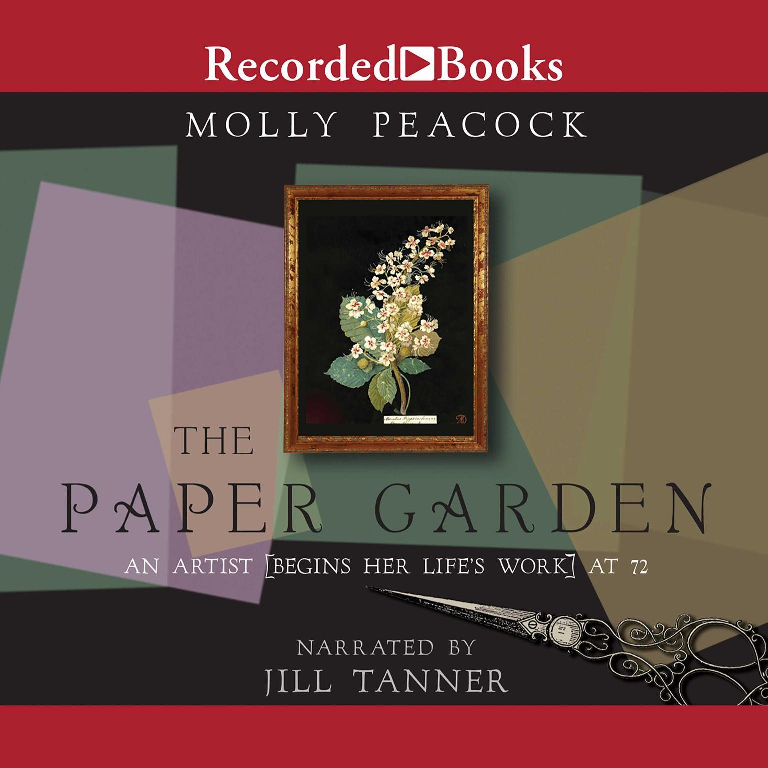 The Paper Garden: An Artist Begins Her Lifes Work at 72 Audiobook, by Molly Peacock