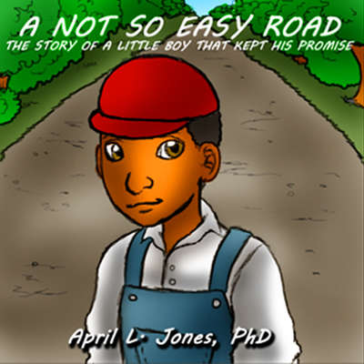 A Not So Easy Road: The Story of a Little Boy Who Kept His Promise Audiobook, by April Jones
